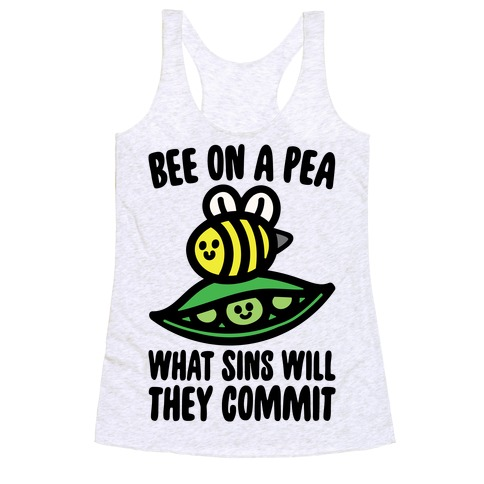 Bee On A Pea What Sins Will They Commit Racerback Tank Top