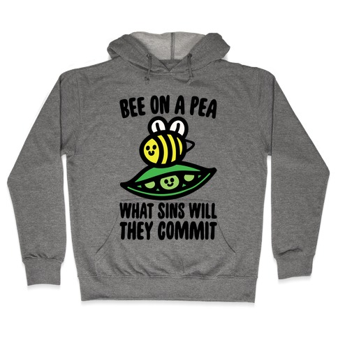 Bee On A Pea What Sins Will They Commit Hooded Sweatshirt