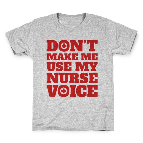 Don't Make Me Use My Nurse Voice Kids T-Shirt