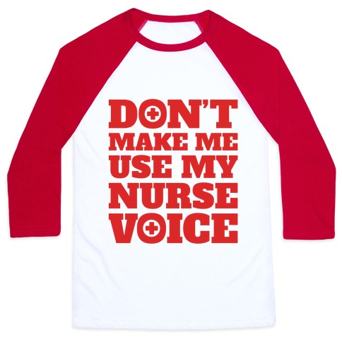 Don't Make Me Use My Nurse Voice Baseball Tee