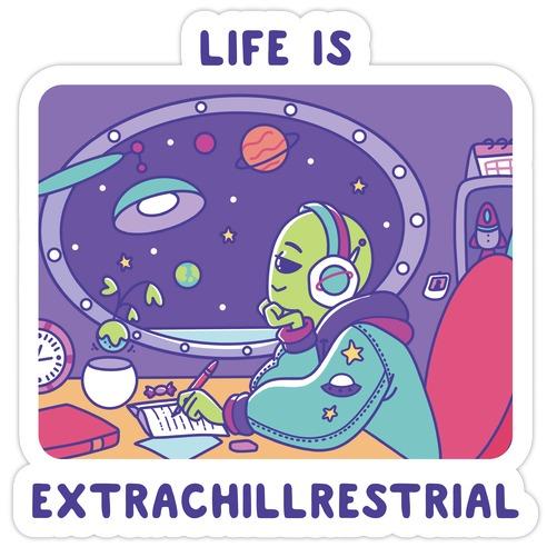 Life Is Extrachillrestrial Die Cut Sticker