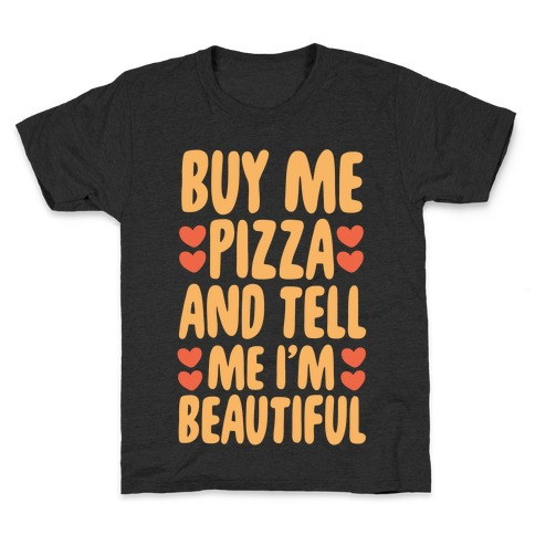 Buy Me Pizza and Tell Me I'm Beautiful Kids T-Shirt