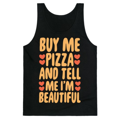 Buy Me Pizza and Tell Me I'm Beautiful Tank Top