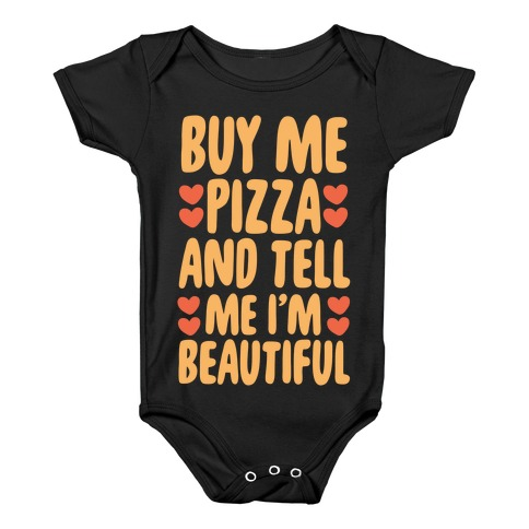 Buy Me Pizza and Tell Me I'm Beautiful Baby Onesy