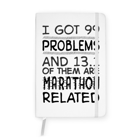I Got 99 Problems And 13.1 Are Marathon Related Notebook