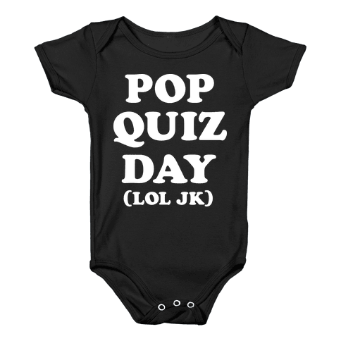 Pop Quiz Day (LOL JK) (White) Baby Onesy