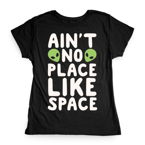 Ain't No Place Like Space White Print Womens T-Shirt