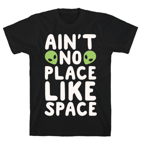 Ain't No Place Like Space White Print Mens T-Shirt