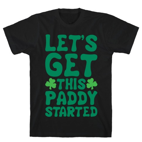 Let's Get This Paddy Started White Print T-Shirt