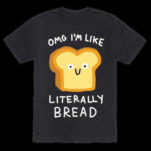 Omg I'm Like Literally Bread Mens T-Shirt