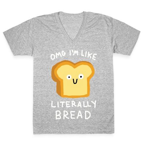 Omg I'm Like Literally Bread V-Neck Tee Shirt
