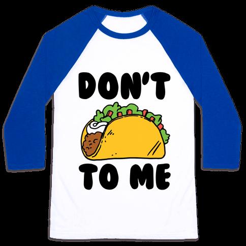 Don't Taco To Me Baseball Tee