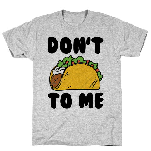 Don't Taco To Me Mens T-Shirt