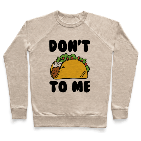 Don't Taco To Me Pullover