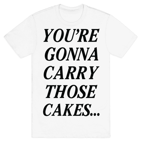 You're Gonna Carry Those Cakes Mens/Unisex T-Shirt