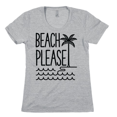 Beach Please Womens T-Shirt