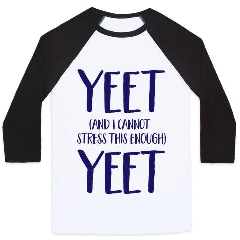 Yeet And I Cannot Stress This Enough Yeet Baseball Tee