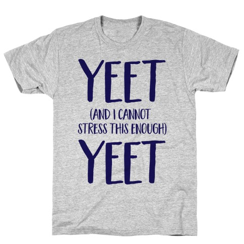 Yeet And I Cannot Stress This Enough Yeet T-Shirt