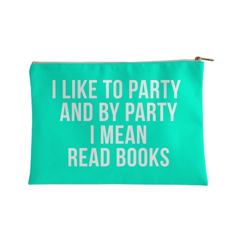 I Like to Party and By Party I Mean Read Books AB Accessory Bag