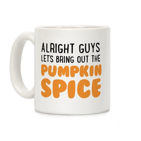Alright Guys Let's Bring Out The Pumpkin Spice Coffee Mug