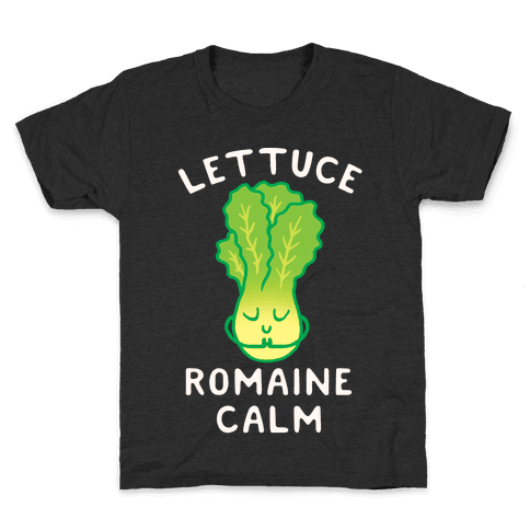Lettuce Romaine Calm Kids T-Shirt