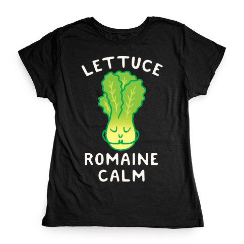 Lettuce Romaine Calm Womens T-Shirt