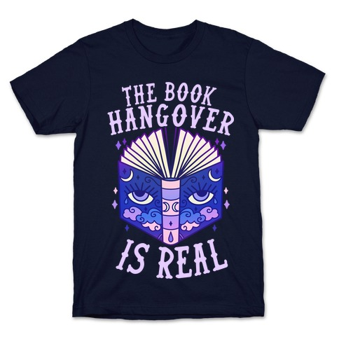 The Book Hangover is Real T-Shirt
