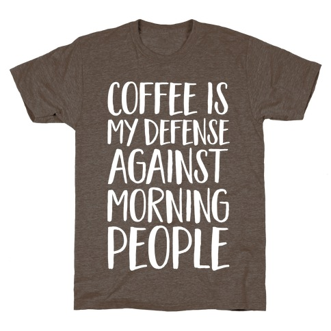 Coffee Is My Defense Against Morning People Mens T-Shirt