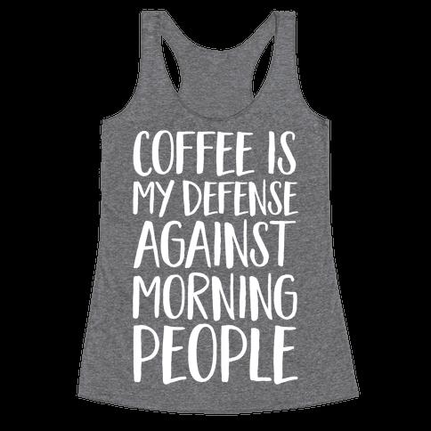 Coffee Is My Defense Against Morning People Racerback Tank Top