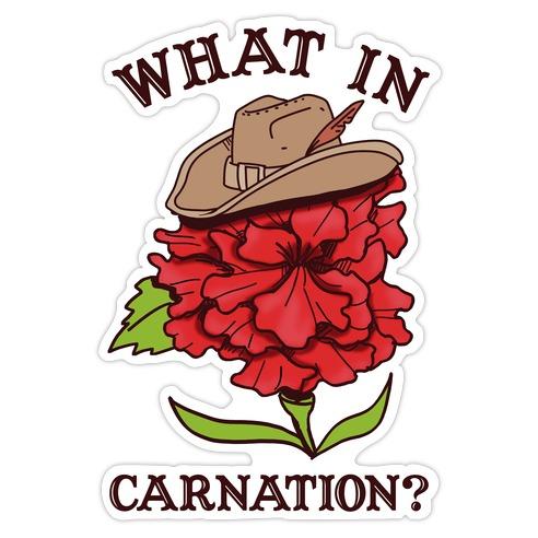 What In Carnation? Die Cut Sticker