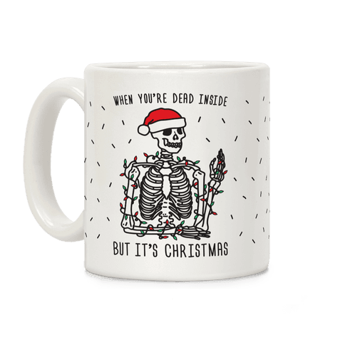 When You're Dead Inside But It's Christmas Coffee Mug