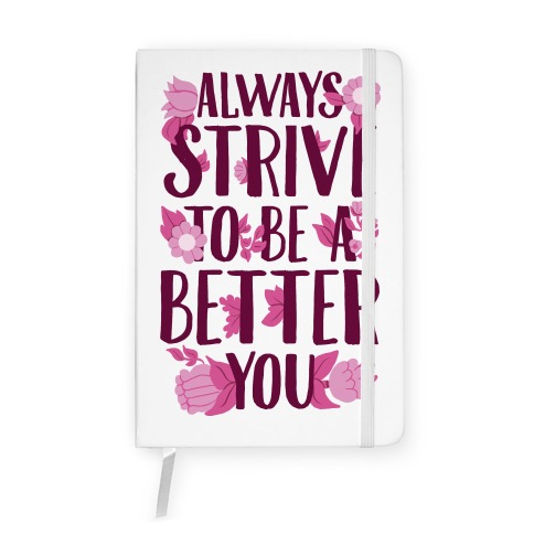 Always Strive To Be A Better You Notebook