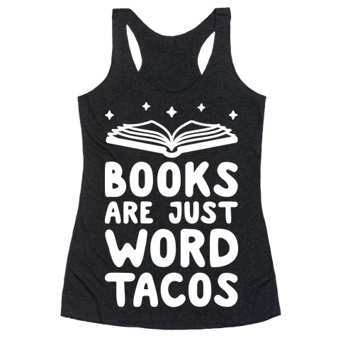 Books Are Just Word Tacos Racerback Tank Top