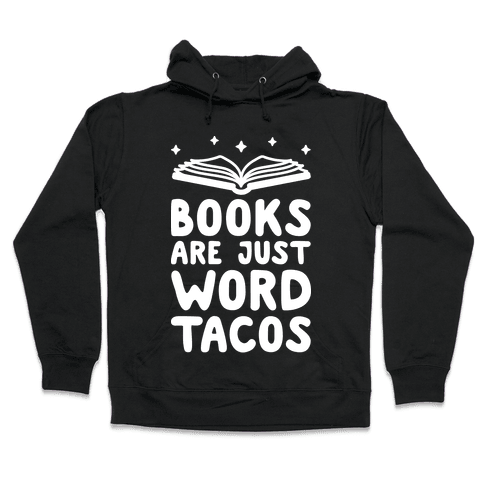Books Are Just Word Tacos Hooded Sweatshirt