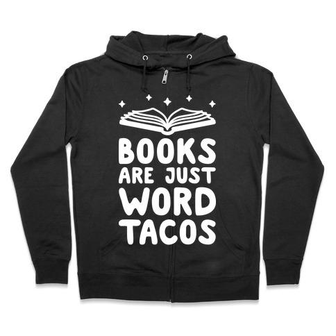 Books Are Just Word Tacos Zip Hoodie