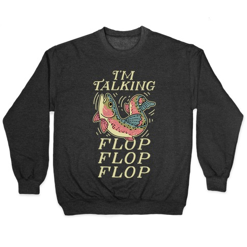 I'm Talking FLOP FLOP FLOP Pullover