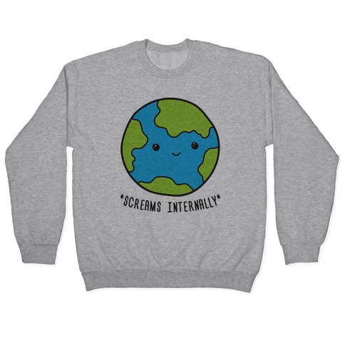 Earth Screams Internally Pullover