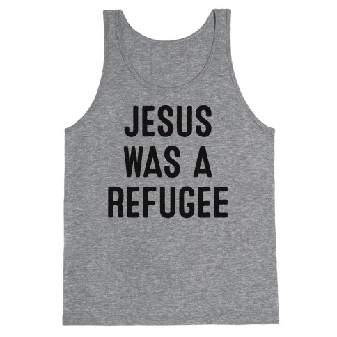 Jesus Was A Refugee Tank Top
