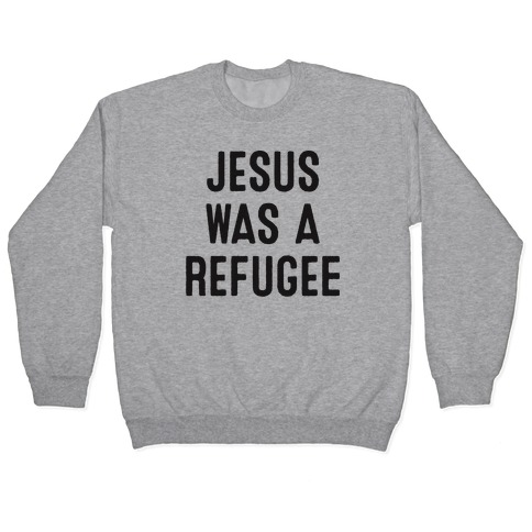 Jesus Was A Refugee Pullover