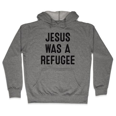 Jesus Was A Refugee Hooded Sweatshirt