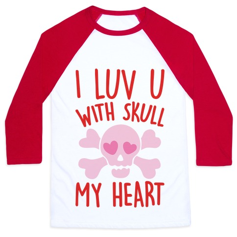 I Luv U With Skull My Heart  Baseball Tee