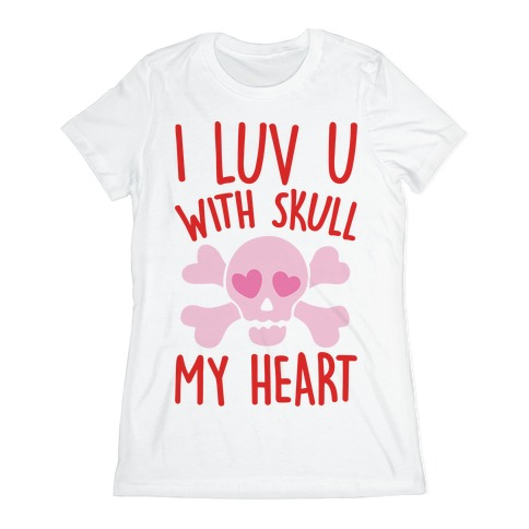 I Luv U With Skull My Heart  Womens T-Shirt