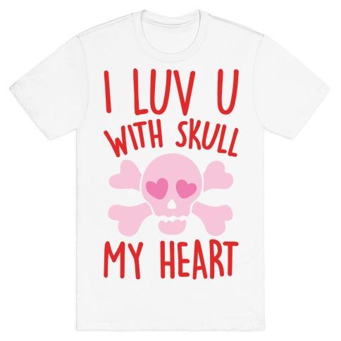 I Luv U With Skull My Heart  T-Shirt