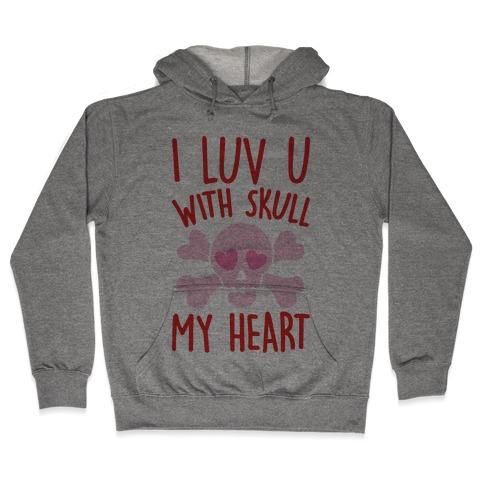 I Luv U With Skull My Heart  Hooded Sweatshirt