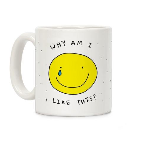 Why Am I Like This Coffee Mug