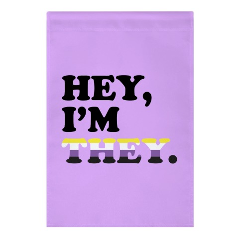 Hey, I'm They. (Non-binary) Garden Flag