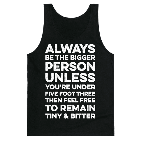 Always Be The Bigger Person Tank Top