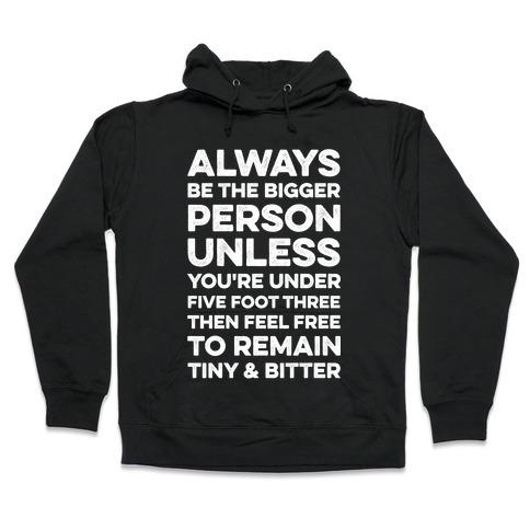 Always Be The Bigger Person Hooded Sweatshirt