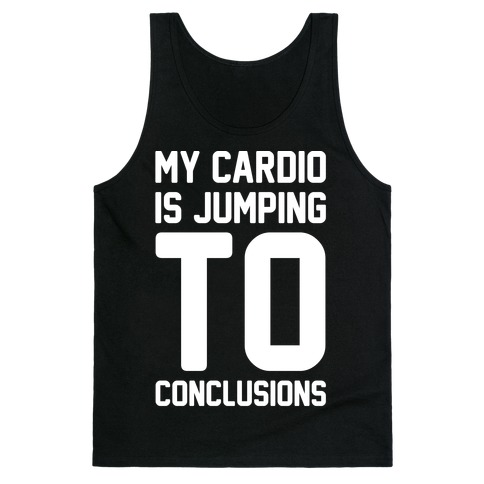 My Cardio Is Jumping To Conclusions White Print Tank Top