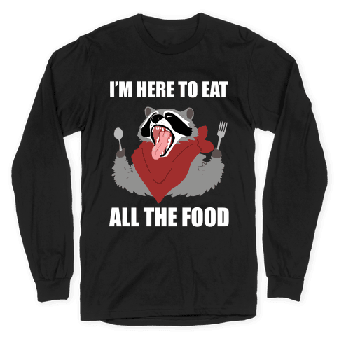 I'm Here To Eat All The Food Long Sleeve T-Shirt